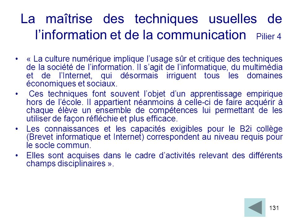 131 « La culture numérique implique lusage sûr et critique des techniques de la société de linformation. Il sagit de linformatique, du multimédia et d