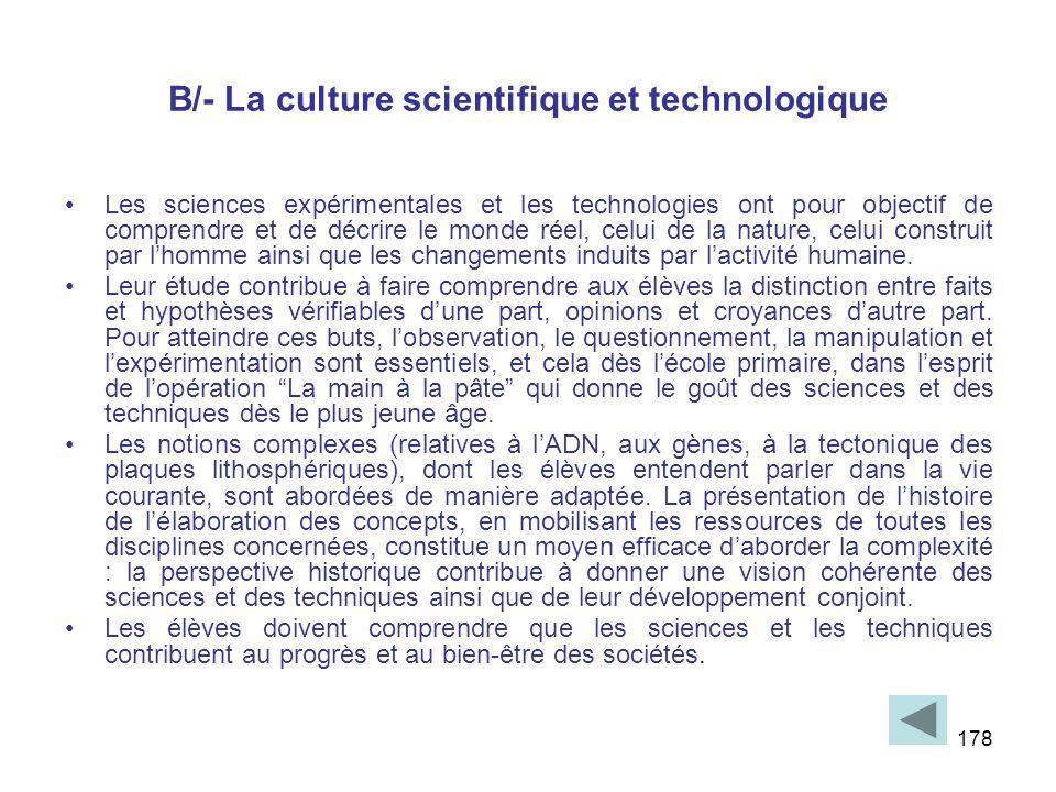 178 B/- La culture scientifique et technologique Les sciences expérimentales et les technologies ont pour objectif de comprendre et de décrire le mond