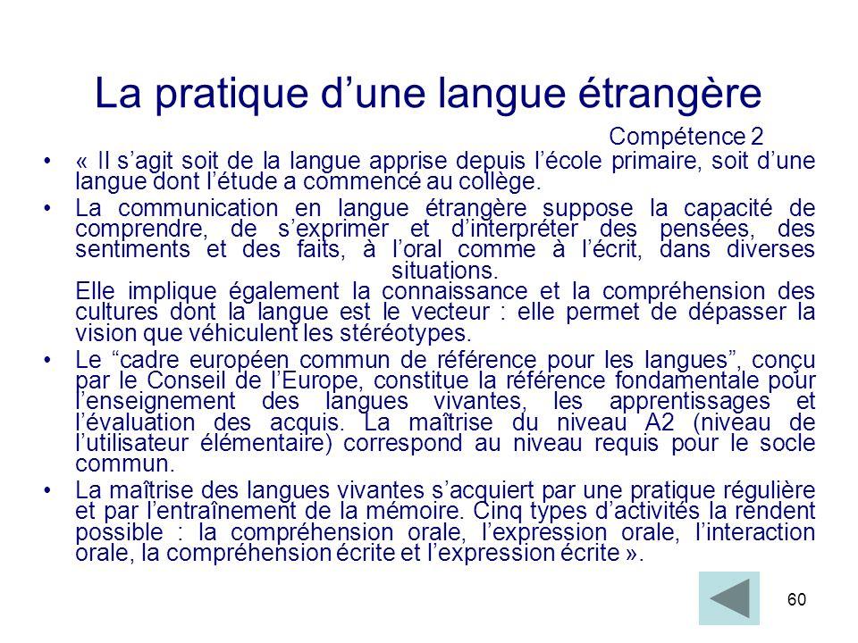 60 La pratique dune langue étrangère Compétence 2 « Il sagit soit de la langue apprise depuis lécole primaire, soit dune langue dont létude a commencé