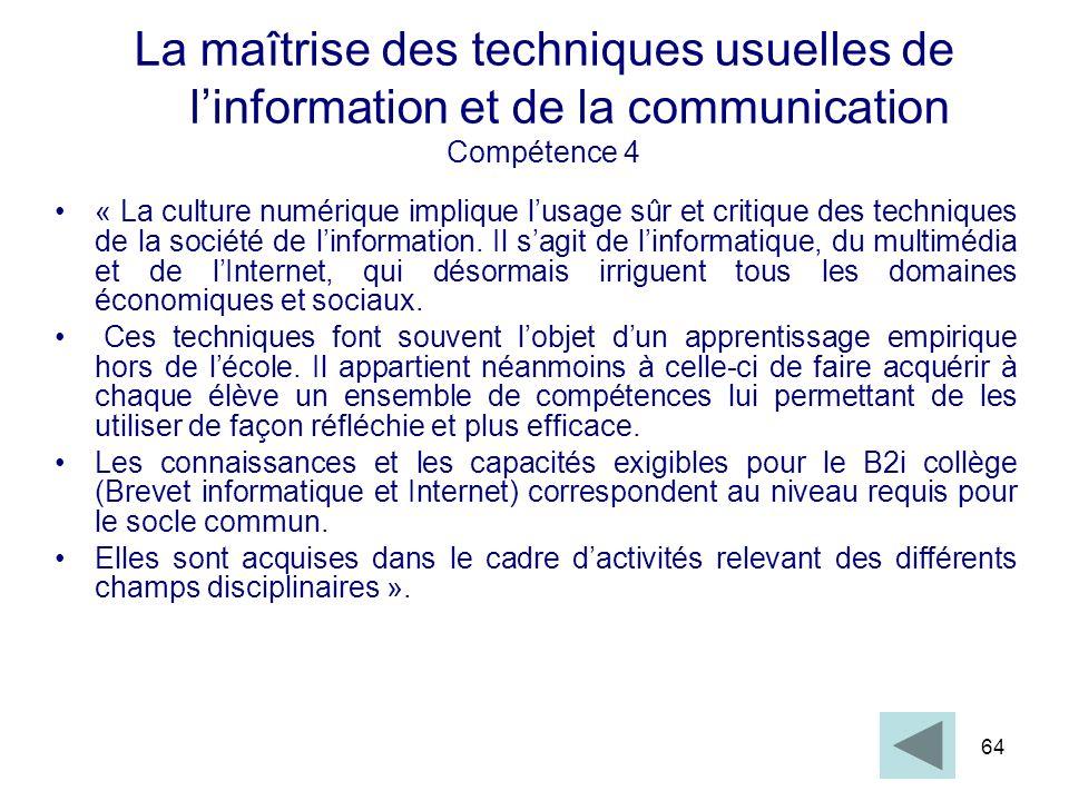 64 « La culture numérique implique lusage sûr et critique des techniques de la société de linformation. Il sagit de linformatique, du multimédia et de