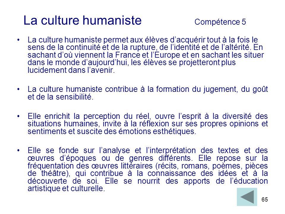 65 La culture humaniste Compétence 5 La culture humaniste permet aux élèves dacquérir tout à la fois le sens de la continuité et de la rupture, de lid