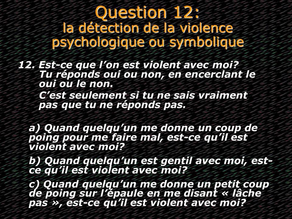 Question 12: la détection de la violence psychologique ou symbolique 12. Est-ce que lon est violent avec moi? Tu réponds oui ou non, en encerclant le