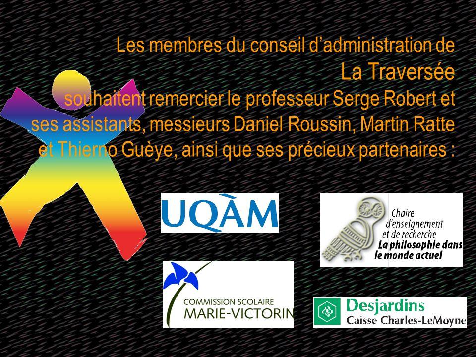 Les membres du conseil dadministration de La Traversée souhaitent remercier le professeur Serge Robert et ses assistants, messieurs Daniel Roussin, Ma