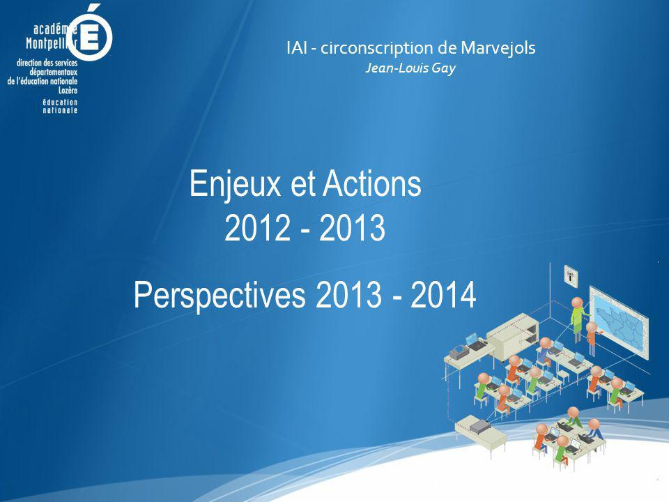 IAI - circonscription de Marvejols Jean-Louis Gay Enjeux et Actions 2012 - 2013 Perspectives 2013 - 2014