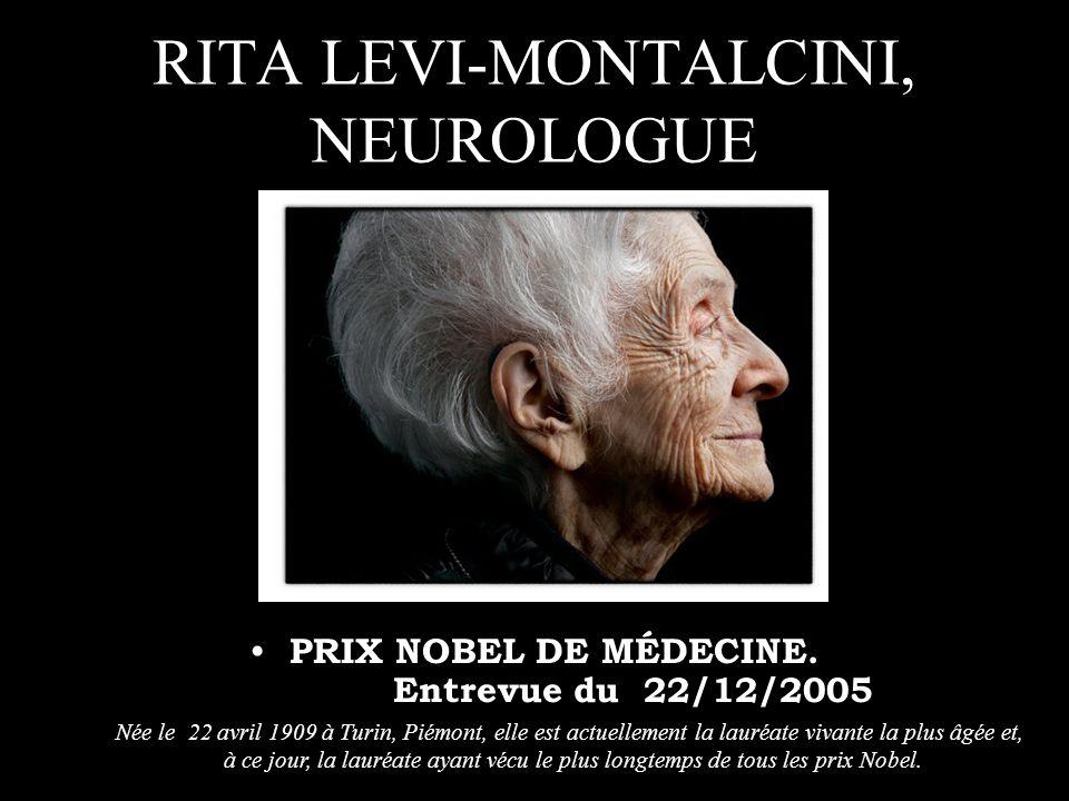 RITA LEVI-MONTALCINI, NEUROLOGUE PRIX NOBEL DE MÉDECINE.