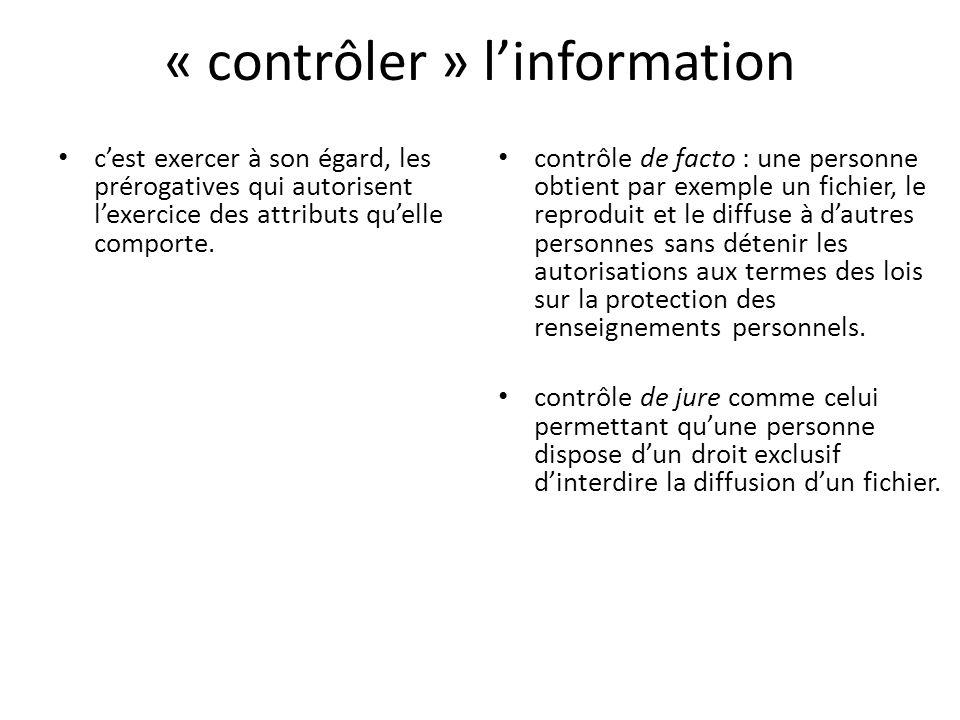 « contrôler » linformation cest exercer à son égard, les prérogatives qui autorisent lexercice des attributs quelle comporte. contrôle de facto : une