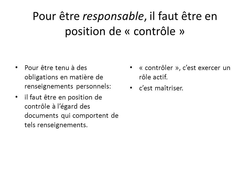 Pour être responsable, il faut être en position de « contrôle » Pour être tenu à des obligations en matière de renseignements personnels: il faut être