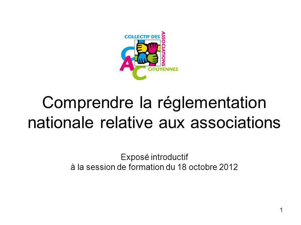 1 Comprendre la réglementation nationale relative aux associations Exposé introductif à la session de formation du 18 octobre 2012
