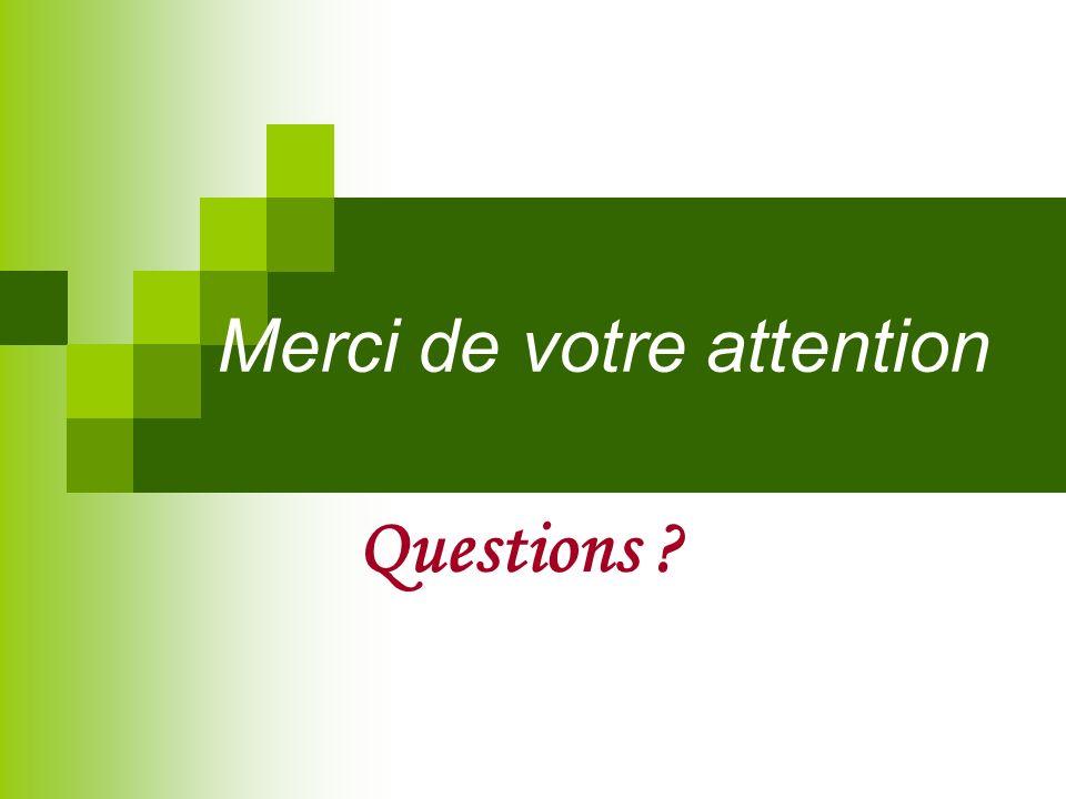 Merci de votre attention Questions ?
