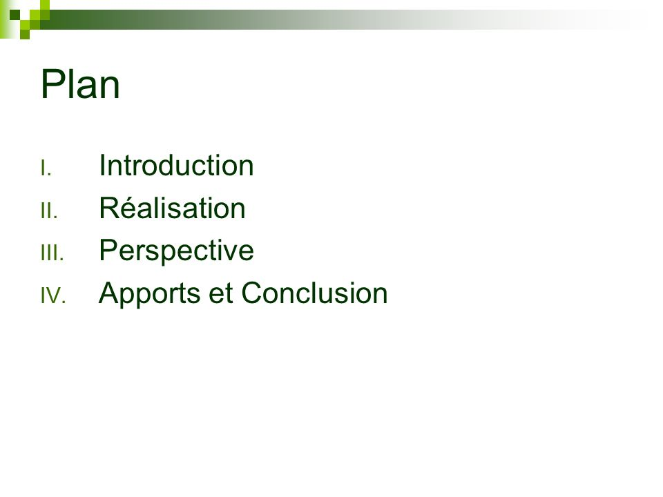 Plan I. Introduction II. Réalisation III. Perspective IV. Apports et Conclusion