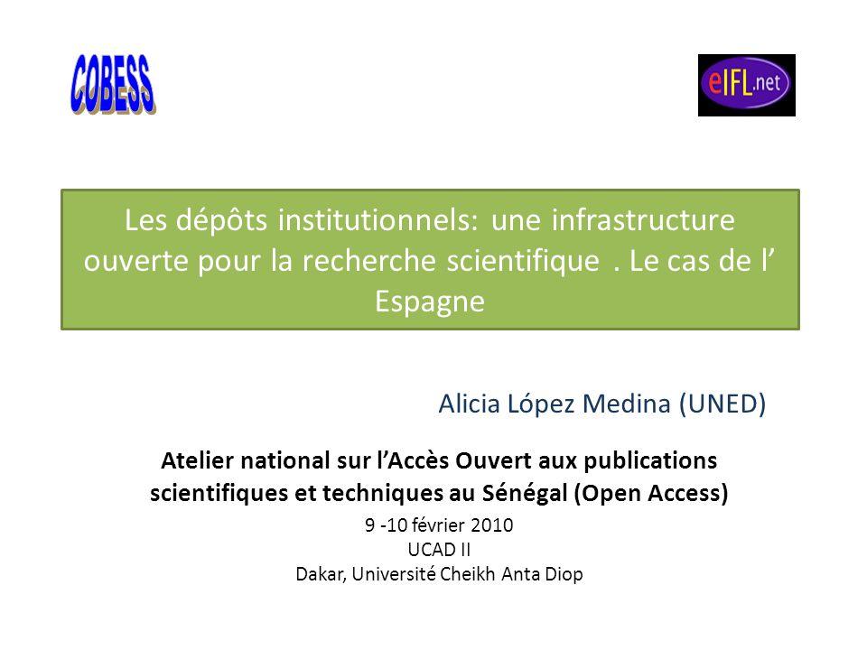 Les dépôts institutionnels: une infrastructure ouverte pour la recherche scientifique. Le cas de l Espagne Alicia López Medina (UNED) Atelier national