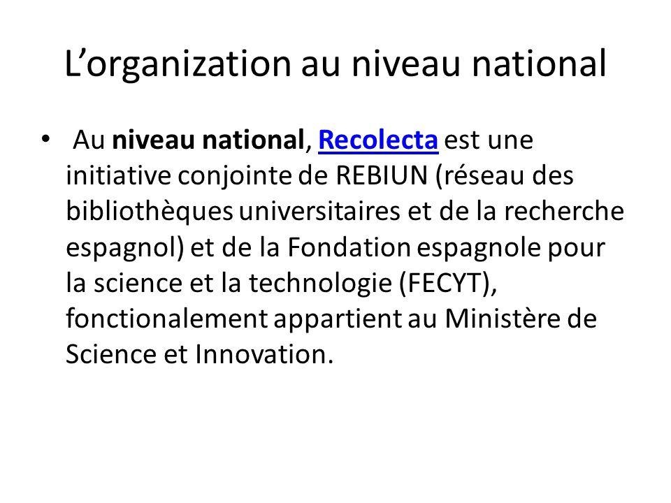 Lorganization au niveau national Au niveau national, Recolecta est une initiative conjointe de REBIUN (réseau des bibliothèques universitaires et de l