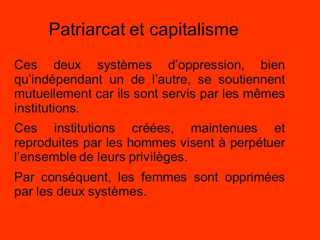 Patriarcat et capitalisme Ces deux systèmes doppression, bien quindépendant un de lautre, se soutiennent mutuellement car ils sont servis par les même