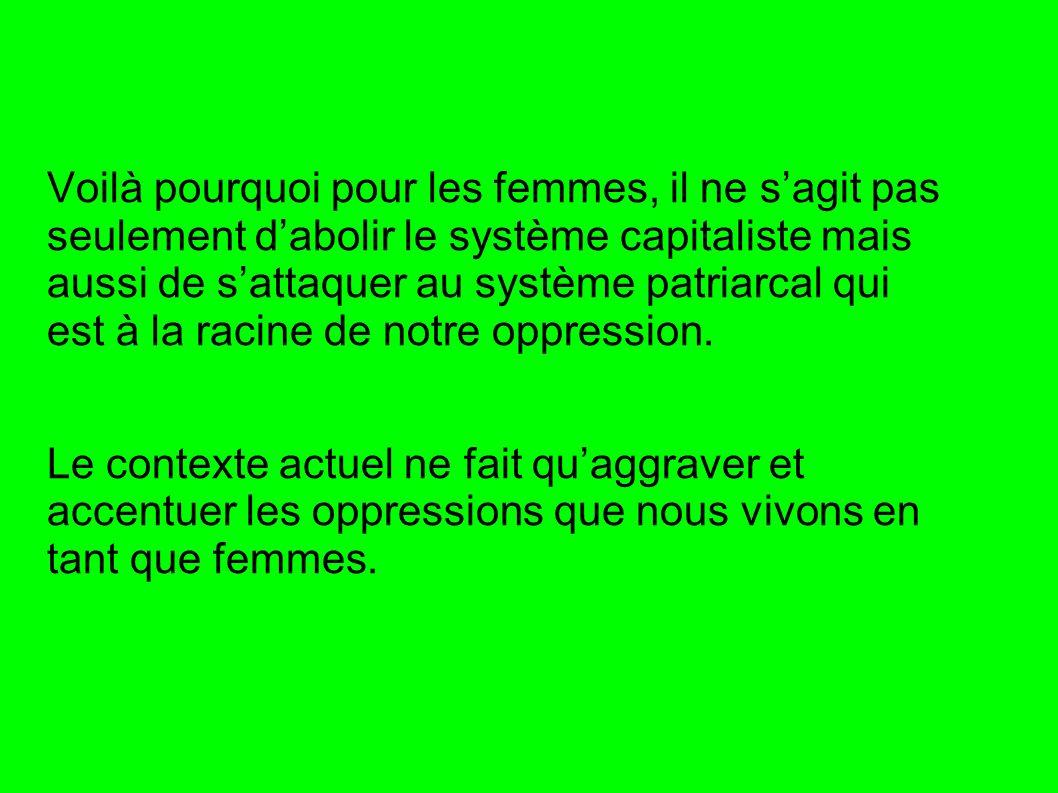 Voilà pourquoi pour les femmes, il ne sagit pas seulement dabolir le système capitaliste mais aussi de sattaquer au système patriarcal qui est à la ra