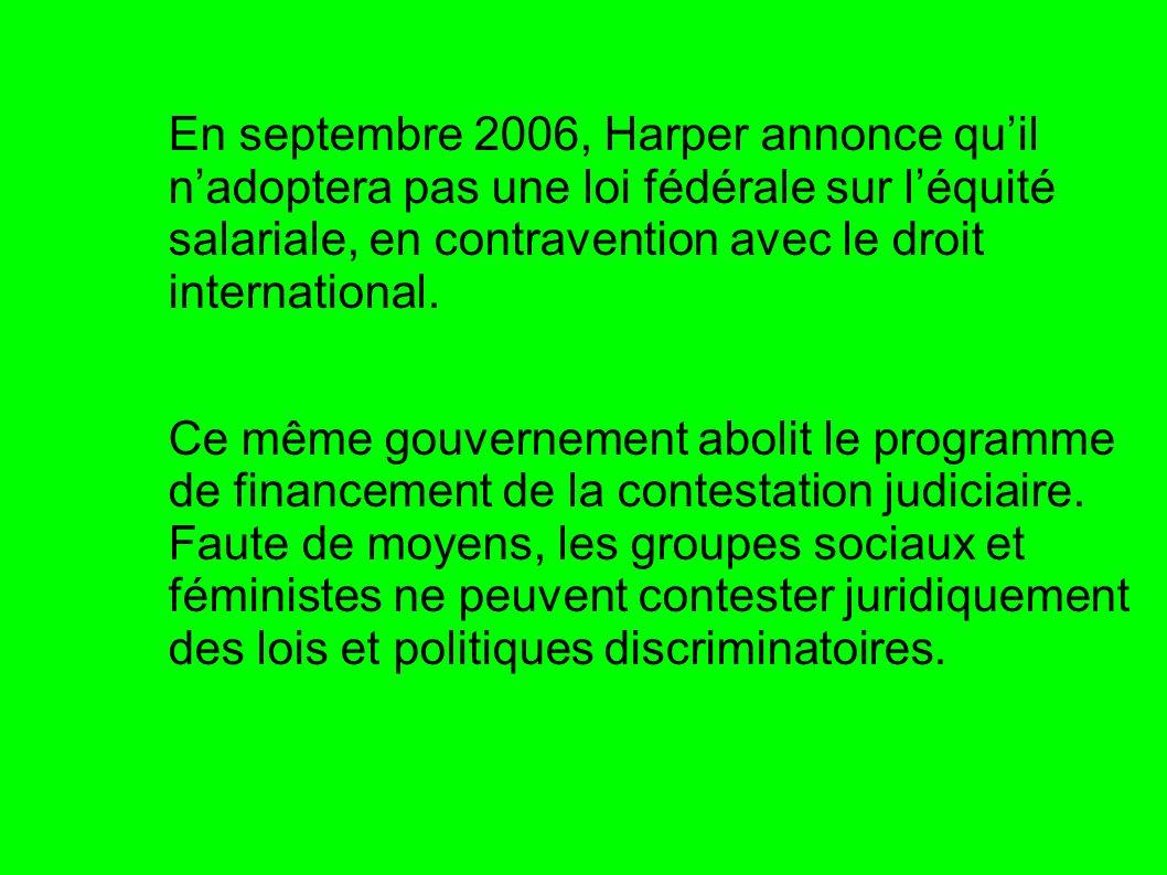 En septembre 2006, Harper annonce quil nadoptera pas une loi fédérale sur léquité salariale, en contravention avec le droit international. Ce même gou