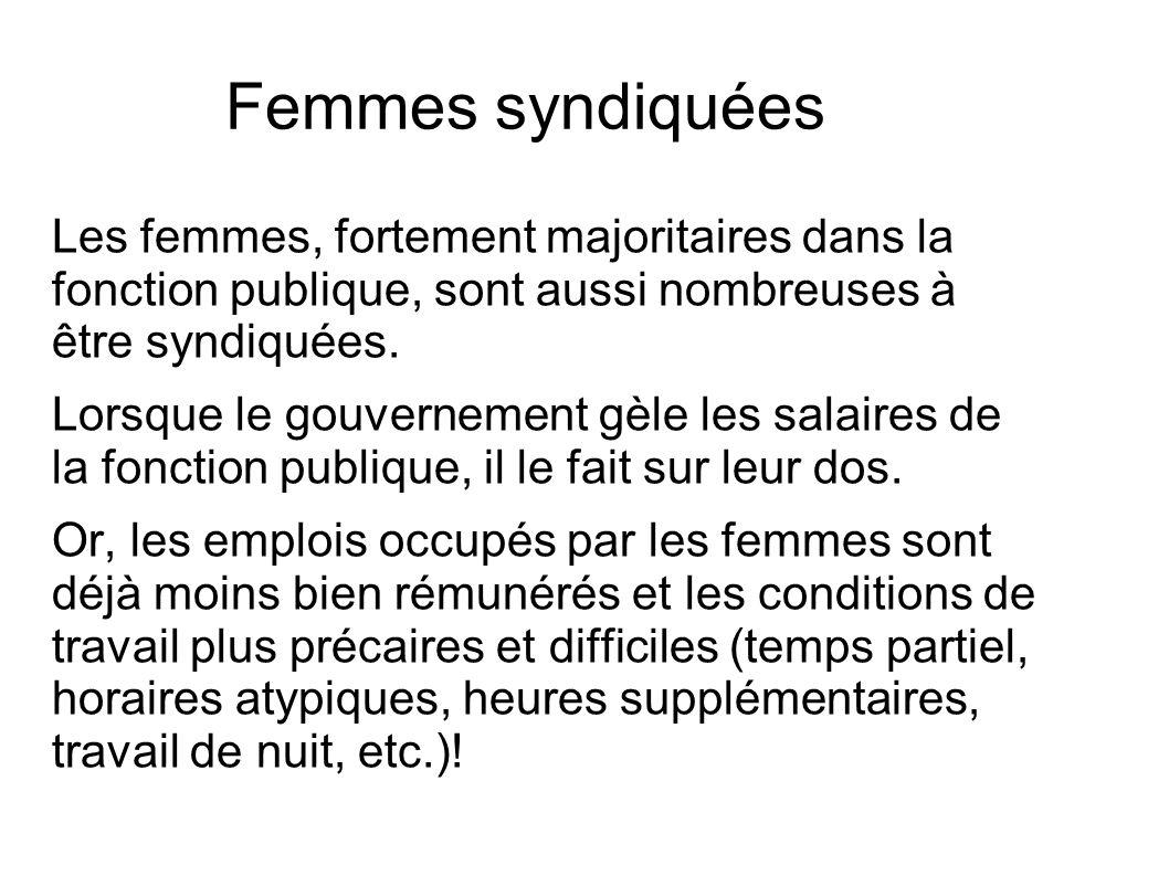 Femmes syndiquées Les femmes, fortement majoritaires dans la fonction publique, sont aussi nombreuses à être syndiquées. Lorsque le gouvernement gèle