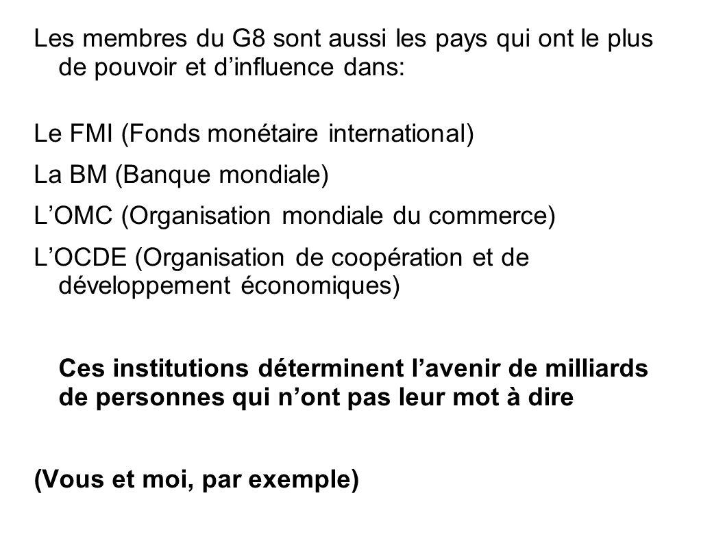 Les membres du G8 sont aussi les pays qui ont le plus de pouvoir et dinfluence dans: Le FMI (Fonds monétaire international) La BM (Banque mondiale) LO