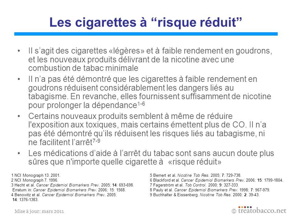 Mise à jour: mars 2011 Les cigarettes à risque réduit Il sagit des cigarettes «légères» et à faible rendement en goudrons, et les nouveaux produits dé