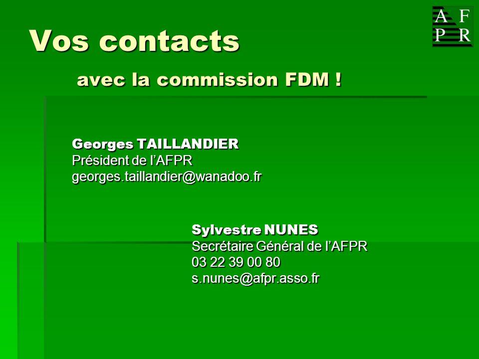 Vos contacts avec la commission FDM ! Georges TAILLANDIER Président de lAFPR georges.taillandier@wanadoo.fr Sylvestre NUNES Secrétaire Général de lAFP