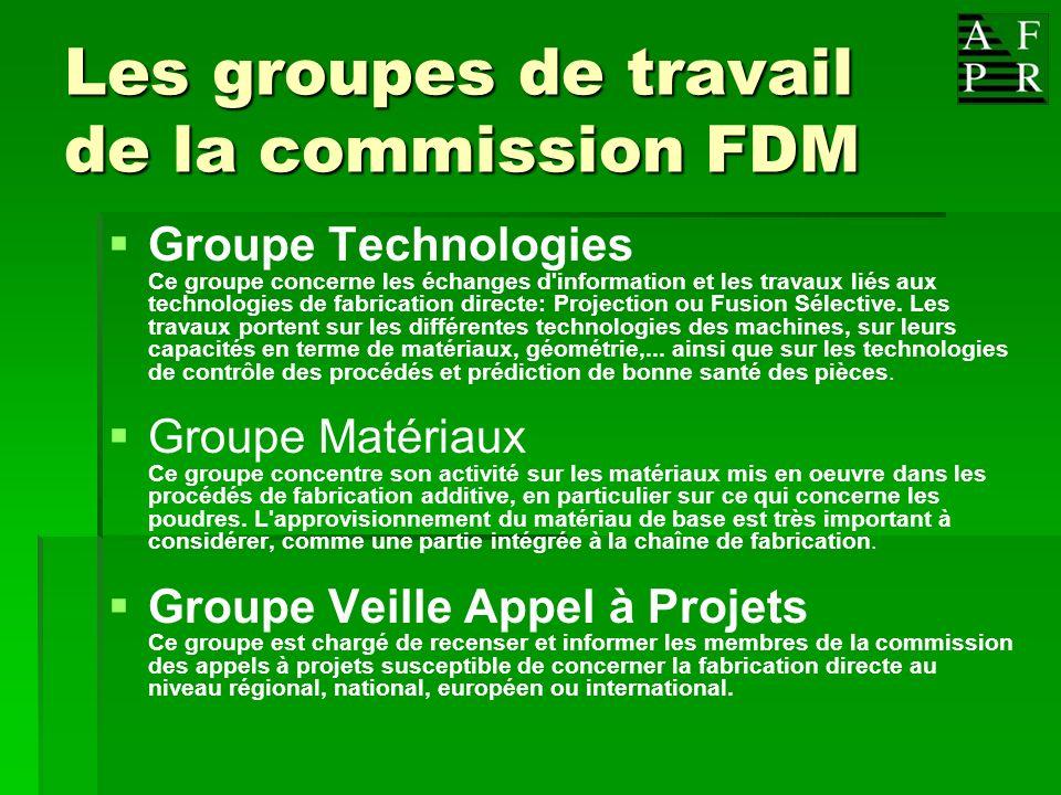 Les groupes de travail de la commission FDM Groupe Technologies Ce groupe concerne les échanges d'information et les travaux liés aux technologies de