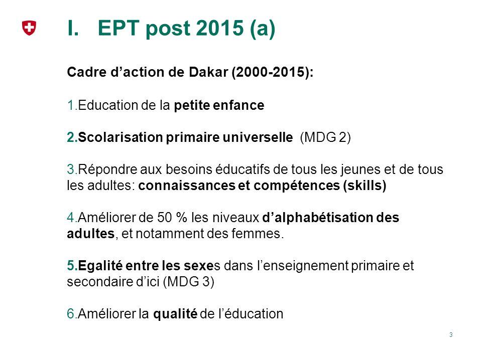 I.EPT post 2015 (b) Constats et défis (ECOSOC, CED (CG UNESCO), RMS) EPT: Unfinished business pour de nombreux pays Progrès sur laccès mais manque de qualité.