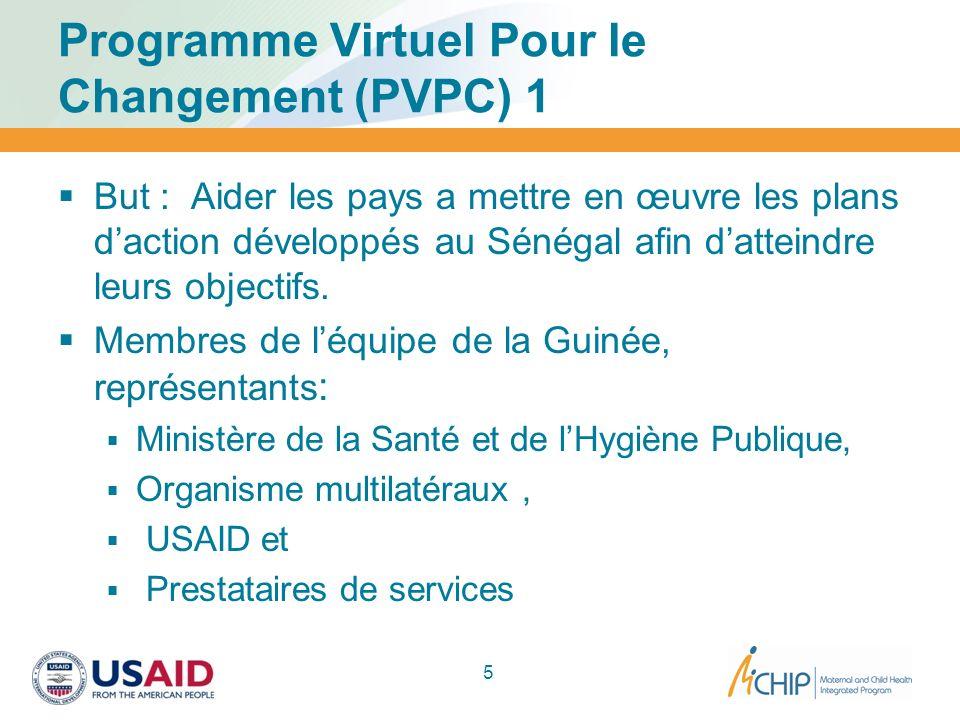 Programme Virtuel Pour le Changement (PVPC) 1 But : Aider les pays a mettre en œuvre les plans daction développés au Sénégal afin datteindre leurs obj