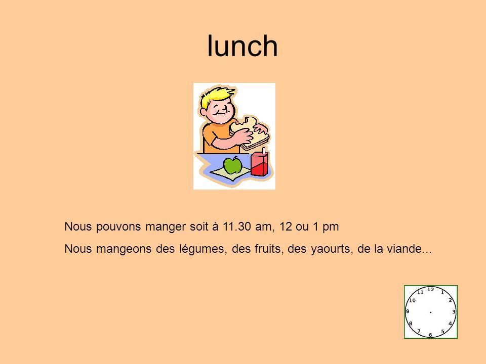 lunch Nous pouvons manger soit à 11.30 am, 12 ou 1 pm Nous mangeons des légumes, des fruits, des yaourts, de la viande...