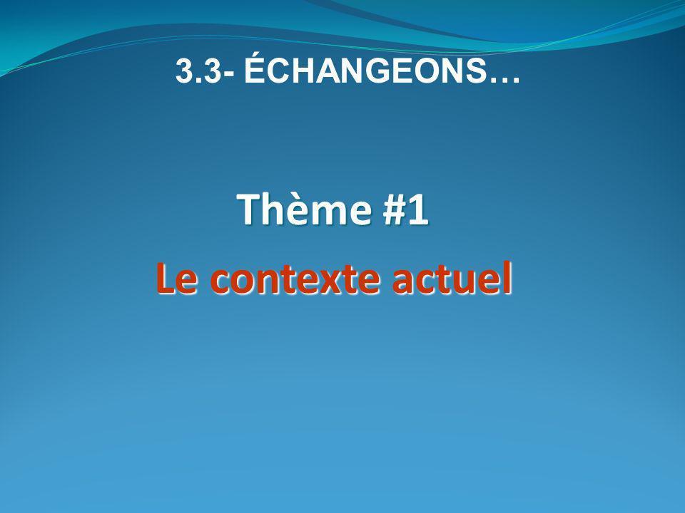 Thème #1 Le contexte actuel 3.3- ÉCHANGEONS…