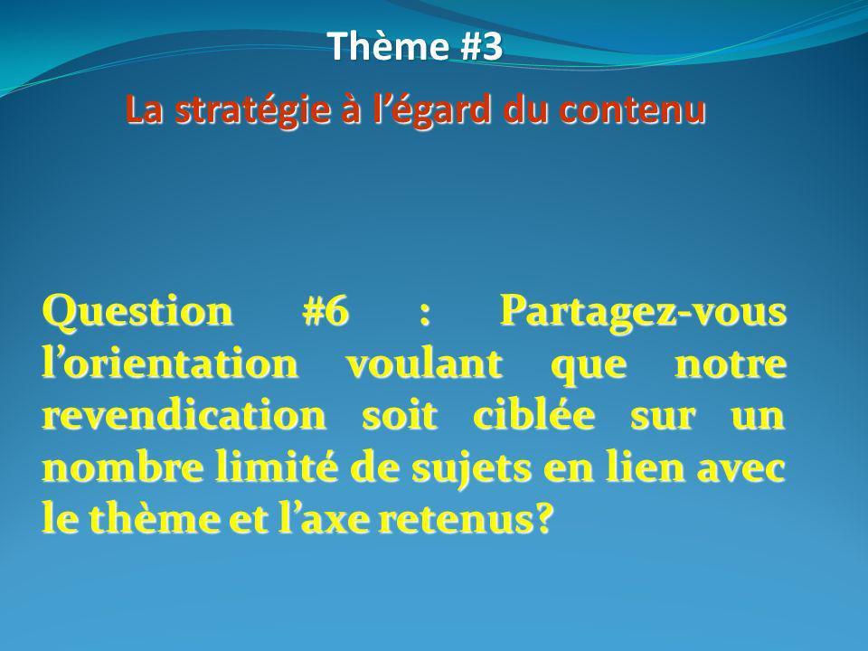 Question #6 : Partagez-vous lorientation voulant que notre revendication soit ciblée sur un nombre limité de sujets en lien avec le thème et laxe rete
