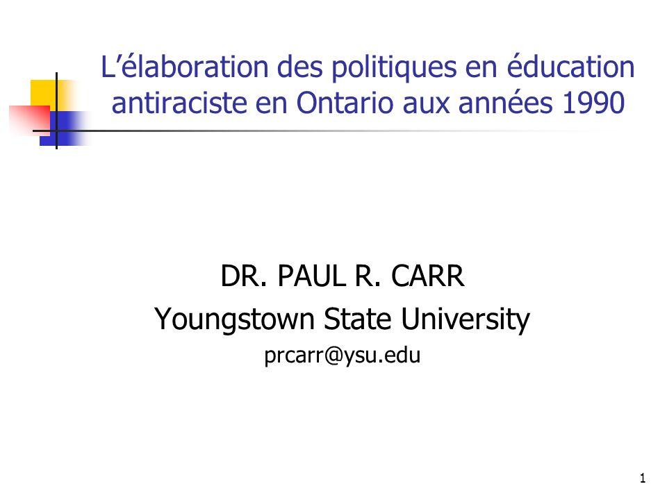 1 Lélaboration des politiques en éducation antiraciste en Ontario aux années 1990 DR. PAUL R. CARR Youngstown State University prcarr@ysu.edu