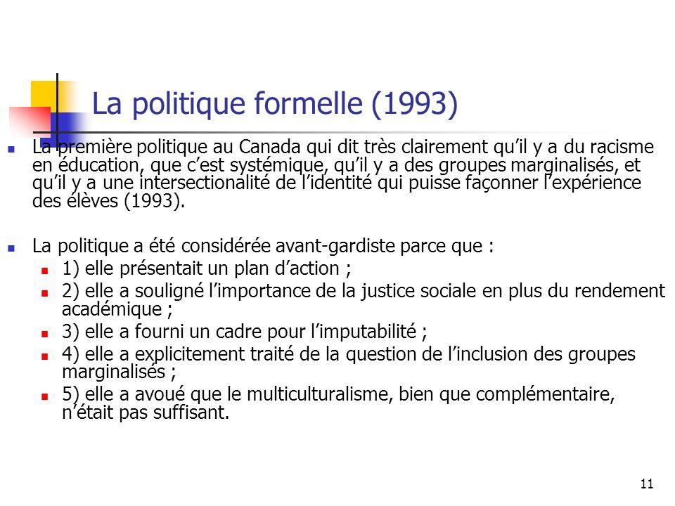 11 La politique formelle (1993) La première politique au Canada qui dit très clairement quil y a du racisme en éducation, que cest systémique, quil y