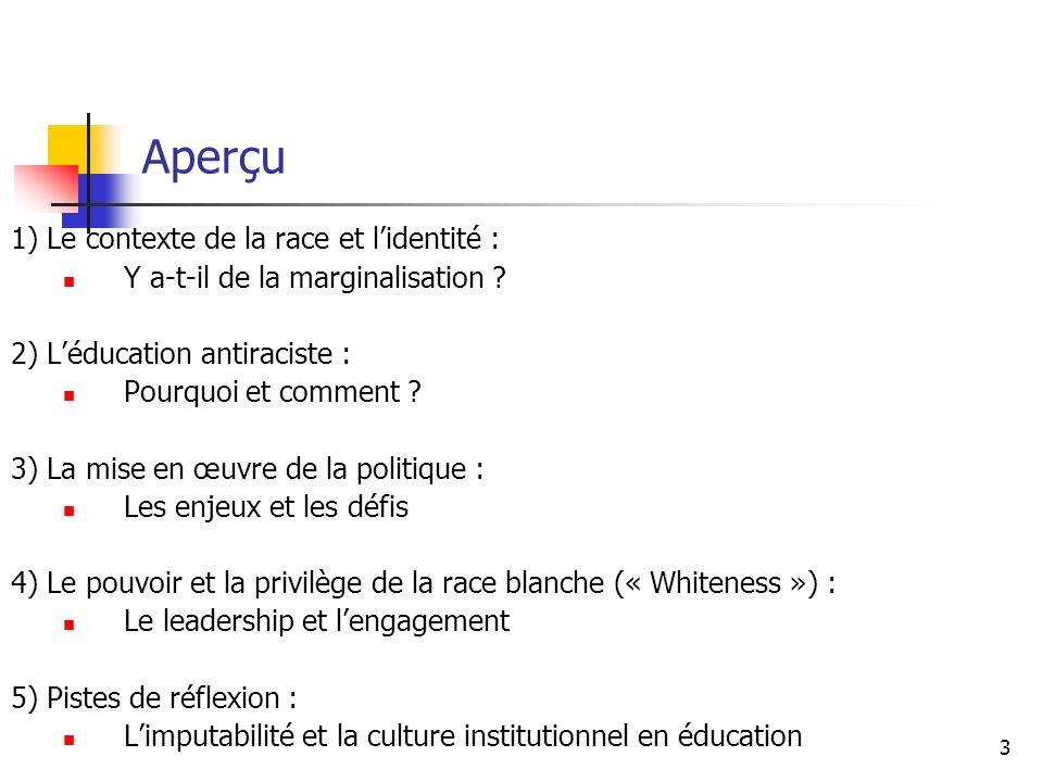 3 Aperçu 1) Le contexte de la race et lidentité : Y a-t-il de la marginalisation ? 2) Léducation antiraciste : Pourquoi et comment ? 3) La mise en œuv