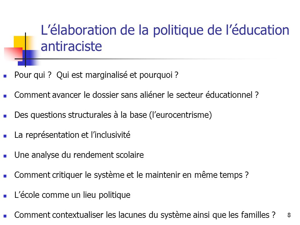 8 Lélaboration de la politique de léducation antiraciste Pour qui ? Qui est marginalisé et pourquoi ? Comment avancer le dossier sans aliéner le secte