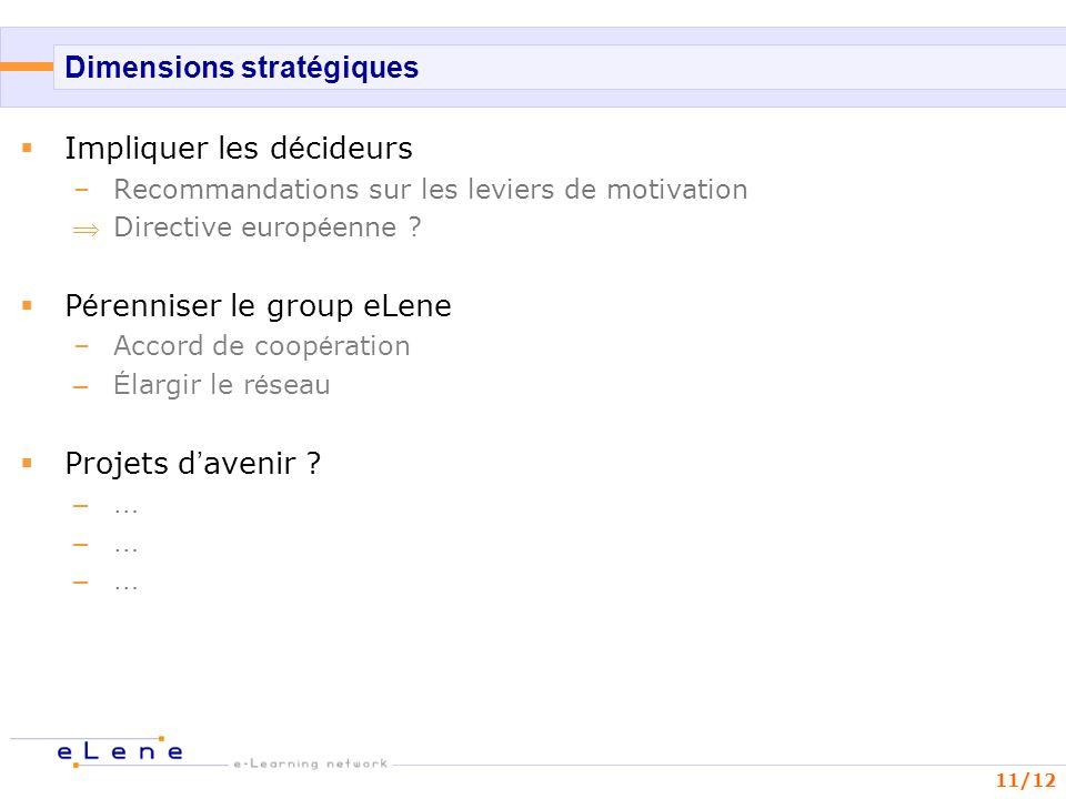 11/12 Dimensions stratégiques Impliquer les d é cideurs –Recommandations sur les leviers de motivation Directive europ é enne ? P é renniser le group