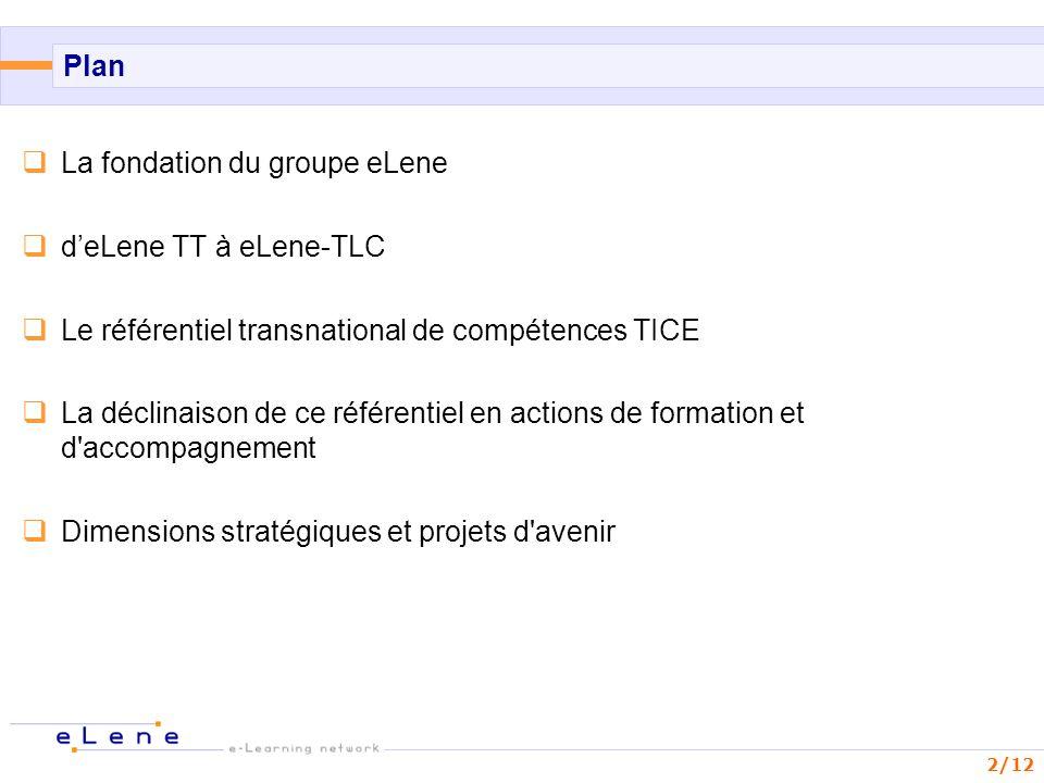 2/12 Plan La fondation du groupe eLene deLene TT à eLene-TLC Le référentiel transnational de compétences TICE La déclinaison de ce référentiel en acti