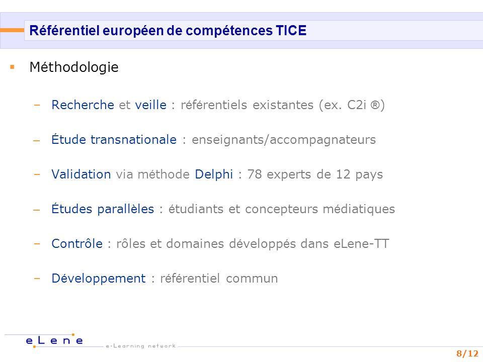8/12 Référentiel européen de compétences TICE M é thodologie –Recherche et veille : r é f é rentiels existantes (ex. C2i ® ) –É tude transnationale :