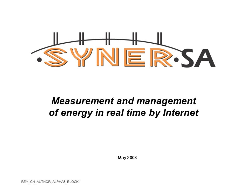 Measurement and management of energy in real time by Internet May 2003 REY_CH_AUTHOR_ALPHA6_BLOCK4