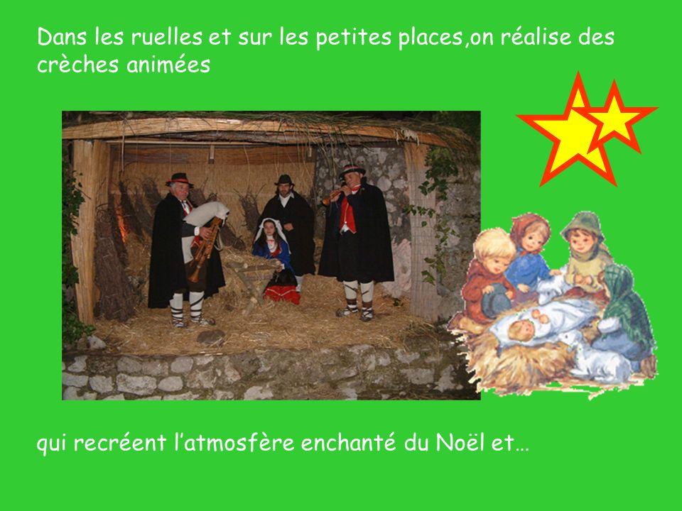 Dans les ruelles et sur les petites places,on réalise des crèches animées qui recréent latmosfère enchanté du Noël et…