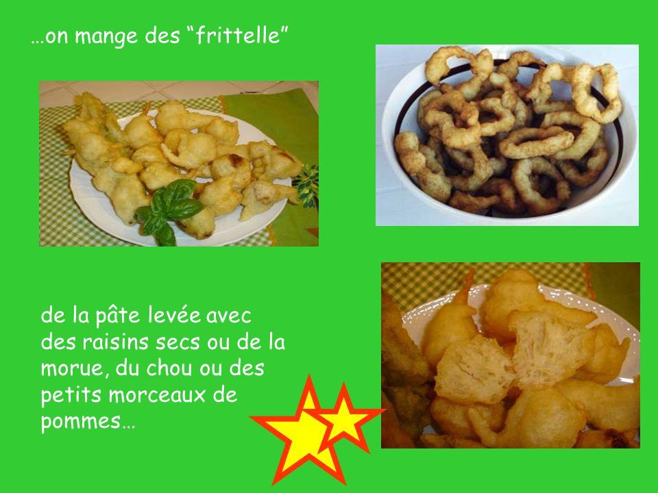 …on mange des frittelle de la pâte levée avec des raisins secs ou de la morue, du chou ou des petits morceaux de pommes…