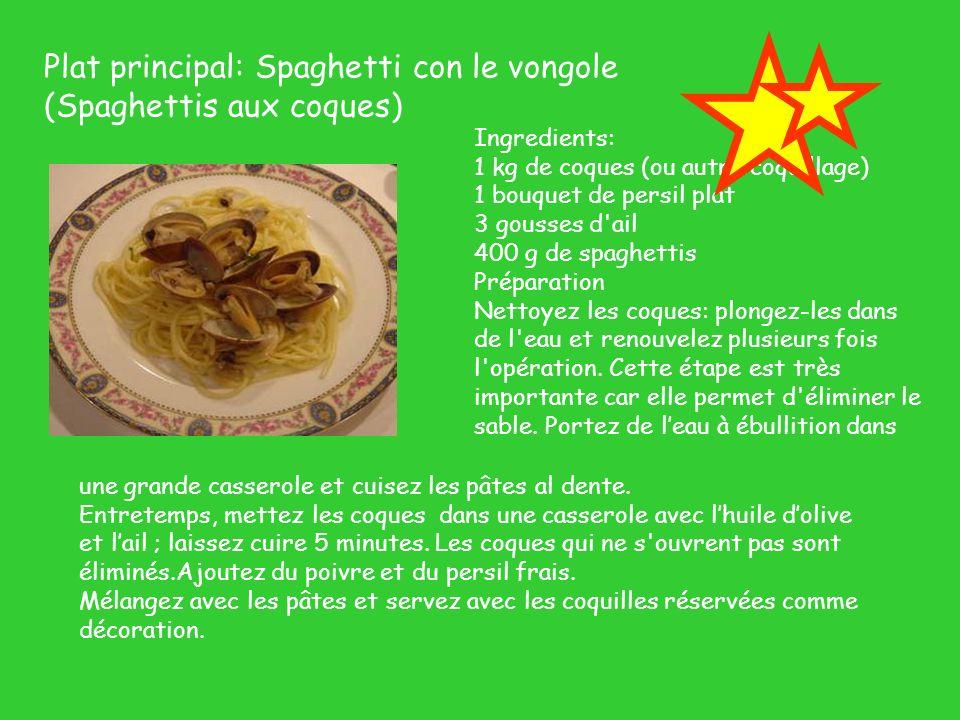 Plat principal: Spaghetti con le vongole (Spaghettis aux coques) Ingredients: 1 kg de coques (ou autre coquillage) 1 bouquet de persil plat 3 gousses