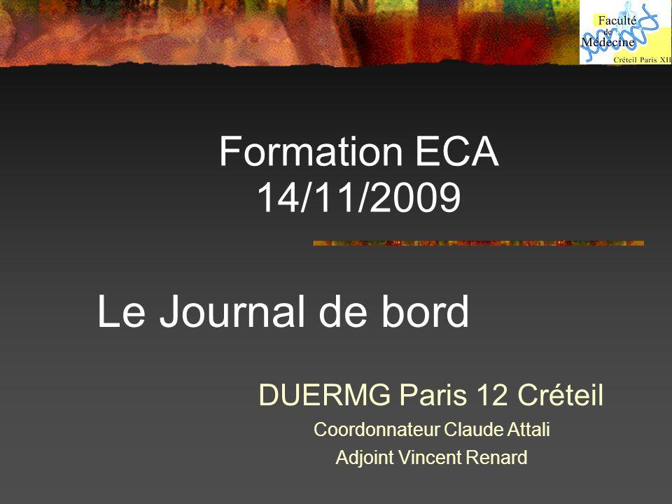 Formation ECA 14/11/2009 DUERMG Paris 12 Créteil Coordonnateur Claude Attali Adjoint Vincent Renard Le Journal de bord