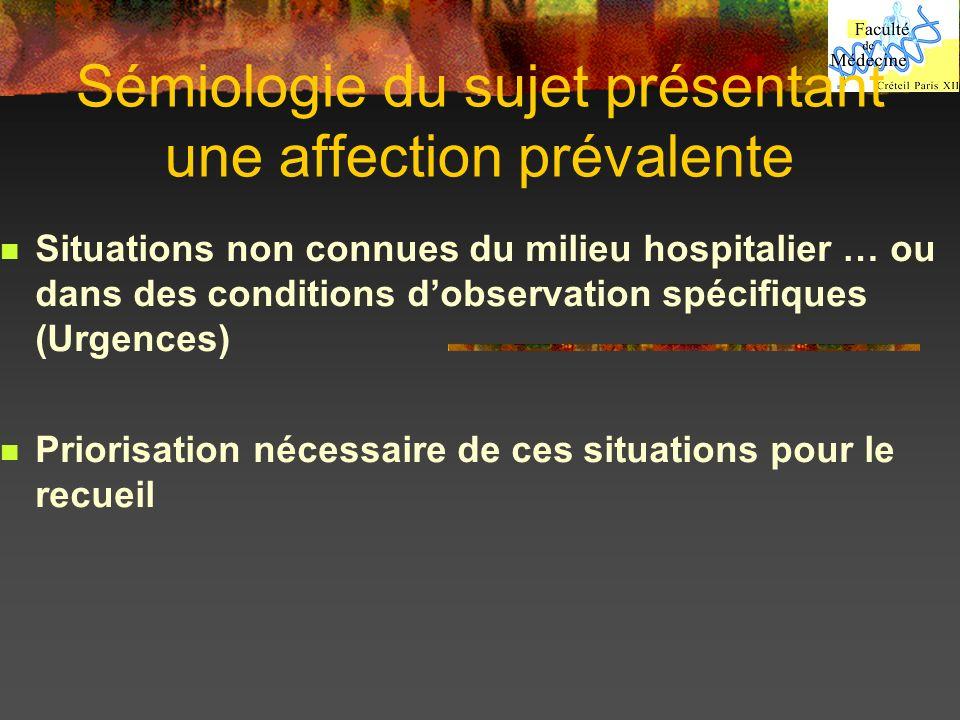 Sémiologie du sujet présentant une affection prévalente Situations non connues du milieu hospitalier … ou dans des conditions dobservation spécifiques