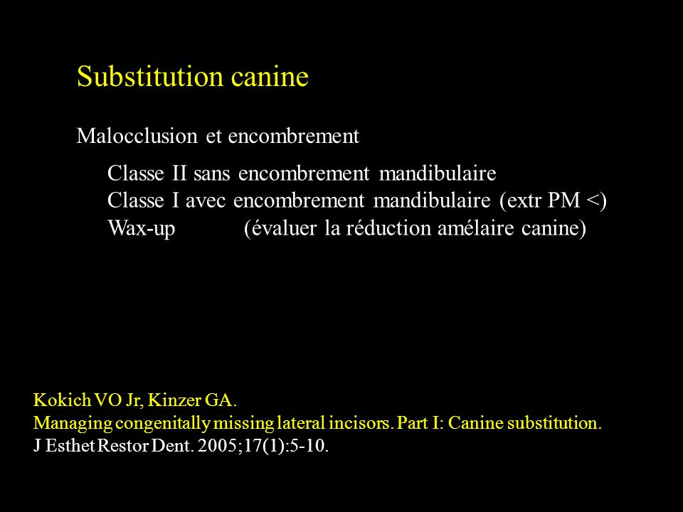 Substitution canine Malocclusion et encombrement Kokich VO Jr, Kinzer GA. Managing congenitally missing lateral incisors. Part I: Canine substitution.