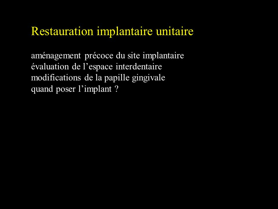 Restauration implantaire unitaire aménagement précoce du site implantaire évaluation de lespace interdentaire modifications de la papille gingivale qu