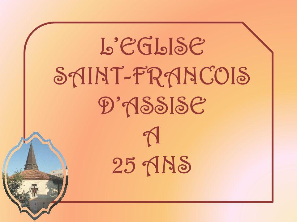 LEGLISE SAINT-FRANCOIS DASSISE A 25 ANS
