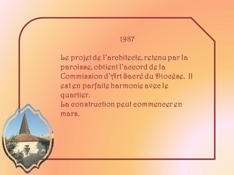1987 Le projet de larchitecte, retenu par la paroisse, obtient laccord de la Commission dArt Sacré du Diocèse.