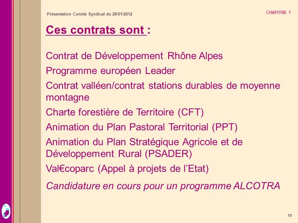 10 Présentation Comité Syndical du 28/01/2012 CHAPITRE 1 Ces contrats sont : Contrat de Développement Rhône Alpes Programme européen Leader Contrat va