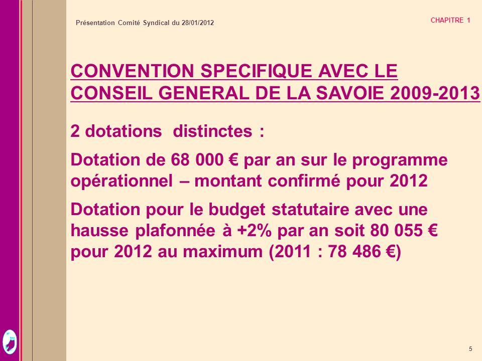 5 Présentation Comité Syndical du 28/01/2012 CHAPITRE 1 CONVENTION SPECIFIQUE AVEC LE CONSEIL GENERAL DE LA SAVOIE 2009-2013 2 dotations distinctes :