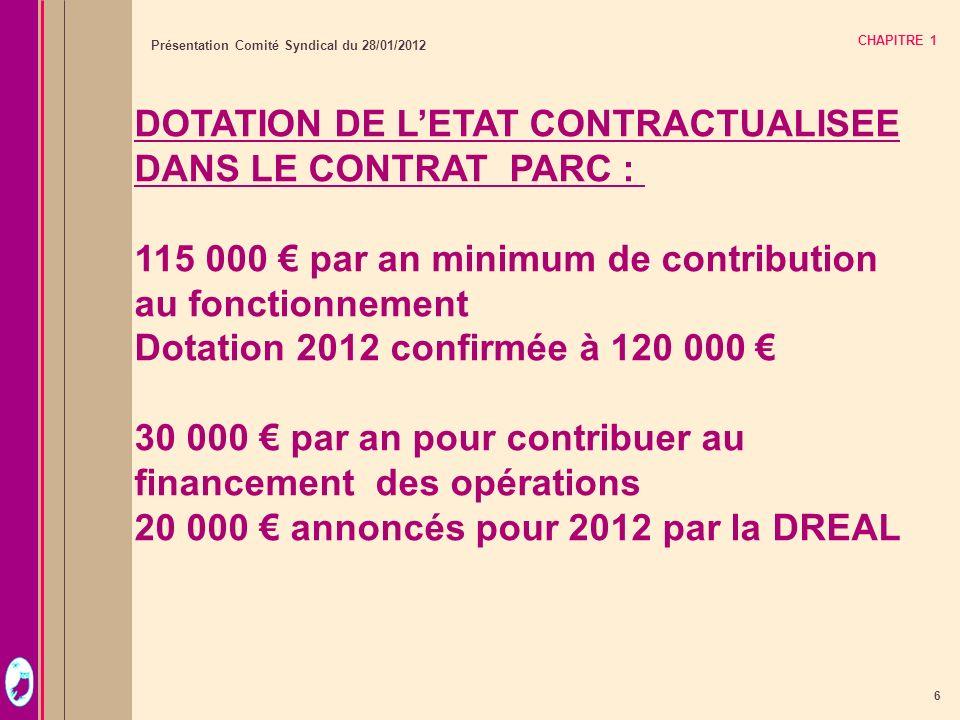 6 Présentation Comité Syndical du 28/01/2012 CHAPITRE 1 DOTATION DE LETAT CONTRACTUALISEE DANS LE CONTRAT PARC : 115 000 par an minimum de contributio