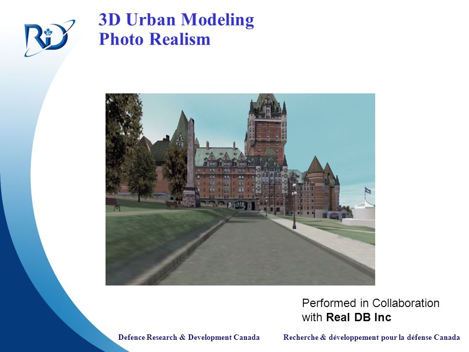 Defence Research & Development Canada Recherche & développement pour la défense Canada 3D Urban Modeling Photo Realism Performed in Collaboration with